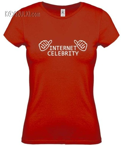 Koszulka damska Internet Celebrity